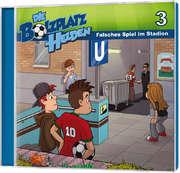 CD: Falsches Spiel im Stadion - Die Bolzplatzhelden (3)