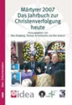 Märtyrer 2007 - Das Jahrbuch zur Christenverfolgung heute