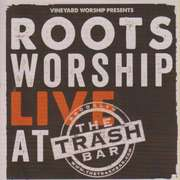 Roots Worship: Live At The Trash Bar